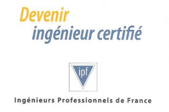 DEVENIR INGENIEUR CERTIFIE : IPF (INGENIEURS PROFESSIONNELS DE FRANCE)