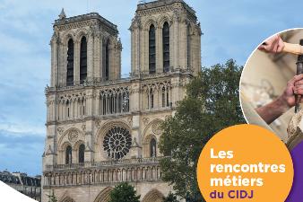 Ces métiers pour rebâtir Notre-Dame de Paris Mardi 28 mai 2019, de 13h à 18h30, au CIDJ