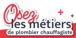 OSEZ LES MÉTIERS DE PLOMBIER CHAUFFAGISTE