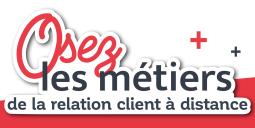 OSEZ LES MÉTIERS DE LA RELATION CLIENT À DISTANCE